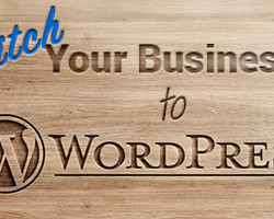 Why You Should Switch Your Business Site to WordPress