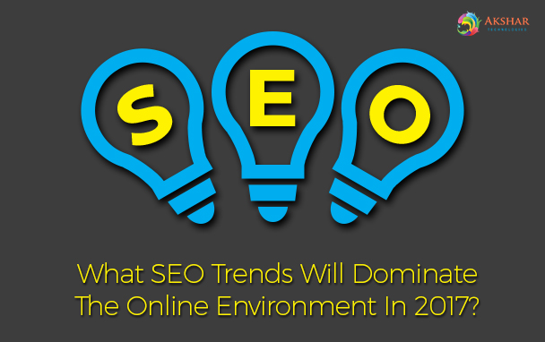 What Seo Trends Will Dominate The Online Environment In 2017?