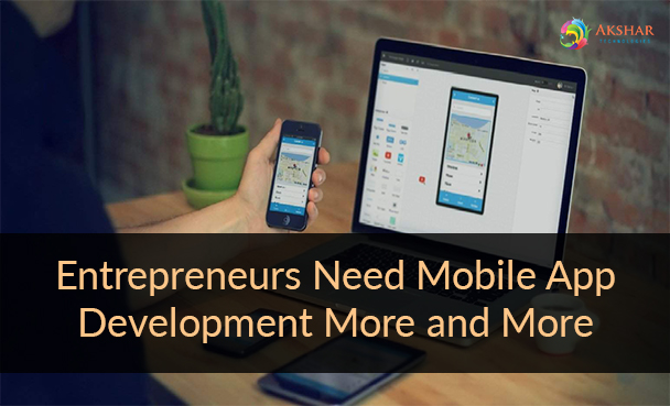 Entrepreneurs Need Mobile App Development More and More