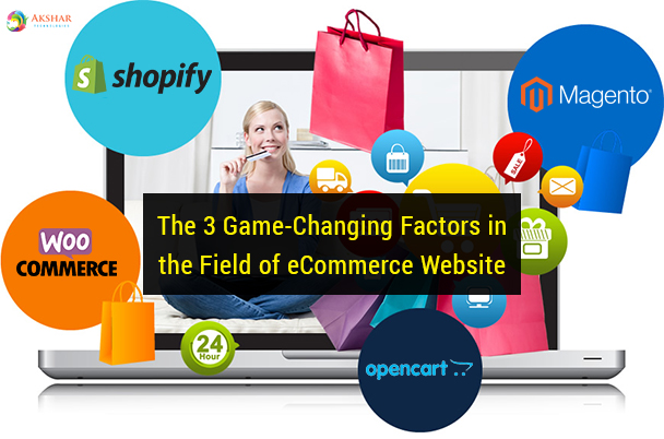 The 3 Game-Changing Factors in the Field of eCommerce Website
