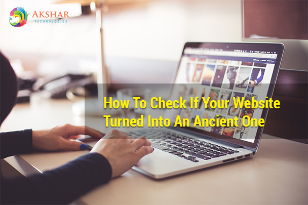 How To Check If Your Website Turned Into An Ancient One