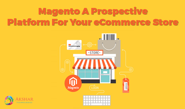 Magento A Prospective Platform For Your eCommerce Store